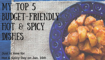 My Top 5 Budget-Friendly Hot & Spicey Dishes _ Hot & Spicy Day on Jan. 16th _ Making My Home Happy